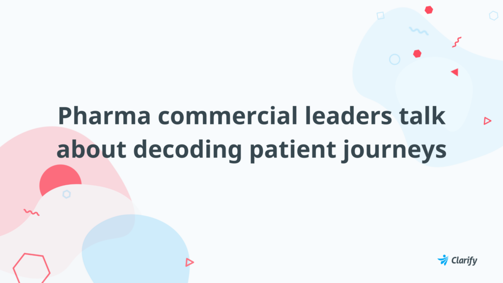Pharma commercial leaders talk about decoding patient journeys