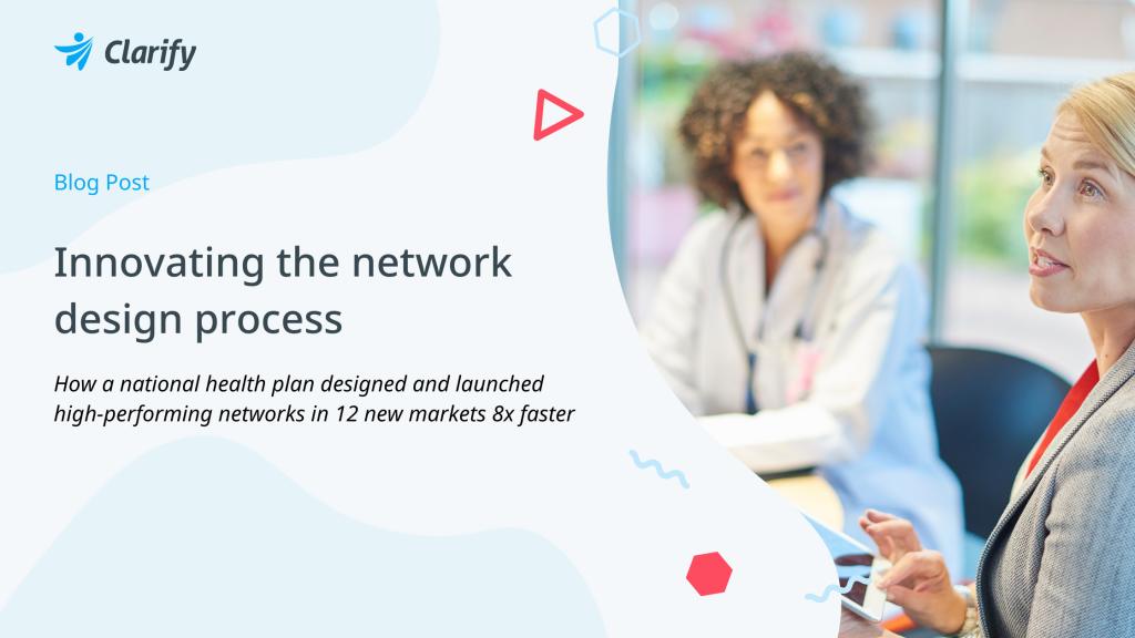 Clarify Health Blog - Innovating the provider network design process