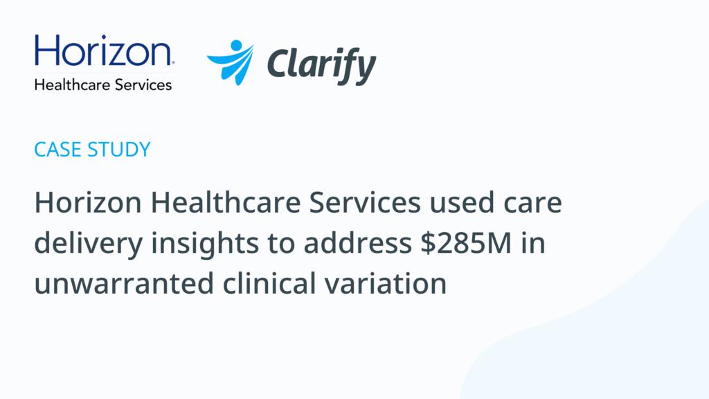 Horizon Healthcare Services_Clarify Health_Clarify Care_Case Study